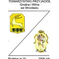 Biuletyn Towarzystwa Przyjaciół Grodna i Wilna Oddział we Wrocławiu Nr. 10